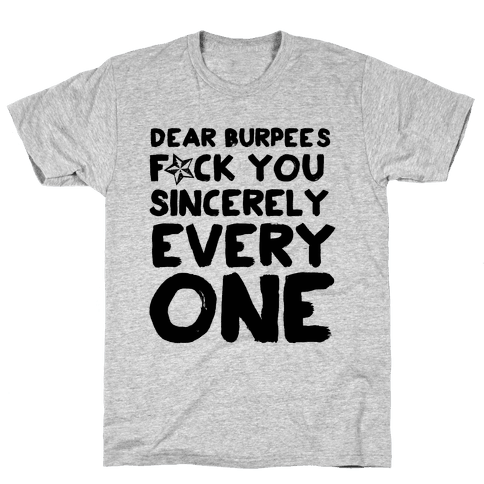 Dear Burpees F*** You Sincerely Everyone Mens T-Shirt
