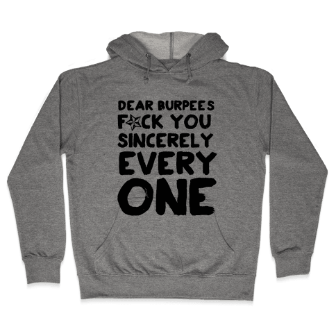 Dear Burpees F*** You Sincerely Everyone Hooded Sweatshirt