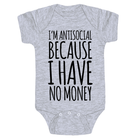 I'm Antisocial Because I Have No Money Baby Onesy