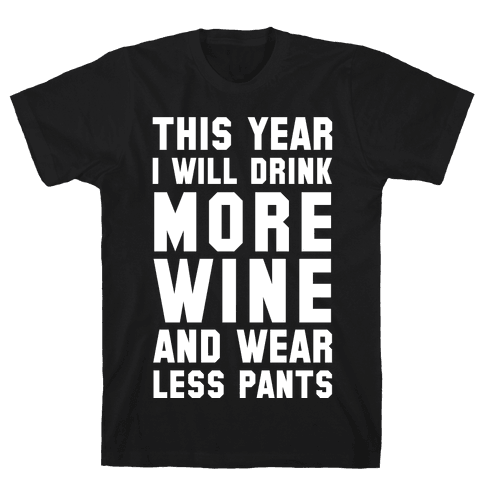 This Year I Will Drink More Wine And Wear Less Pants Mens T-Shirt