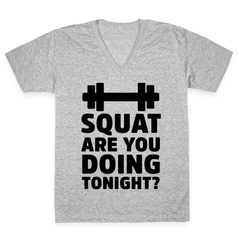 Squat are You Doing Tonight? V-Neck Tee Shirt