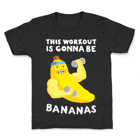This Workout Is Gonna Be Bananas Kids T-Shirt