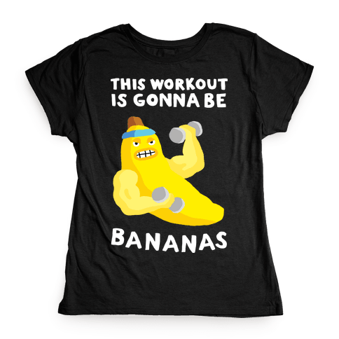 This Workout Is Gonna Be Bananas Womens T-Shirt