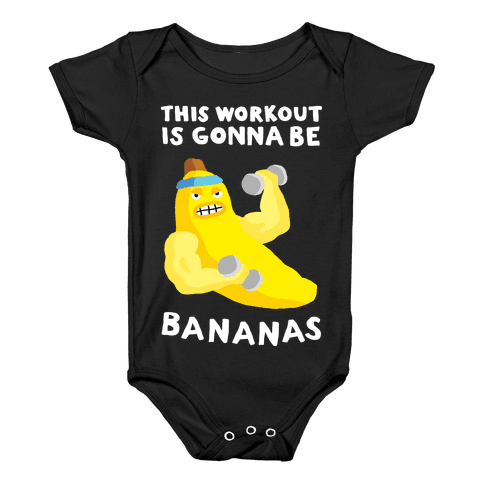 This Workout Is Gonna Be Bananas Baby Onesy