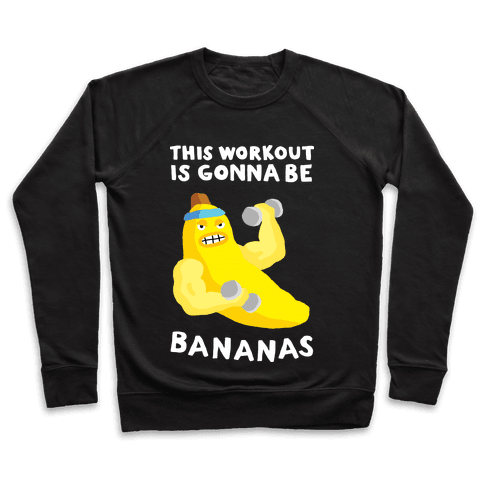 This Workout Is Gonna Be Bananas Pullover