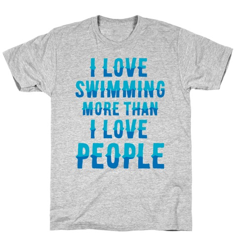 I Love Swimming More Than I Love People Mens T-Shirt