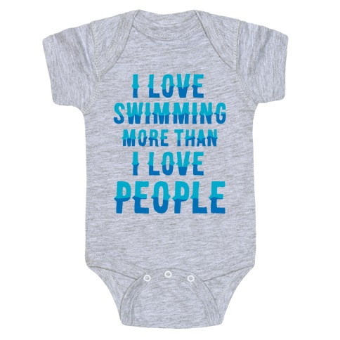 I Love Swimming More Than I Love People Baby Onesy