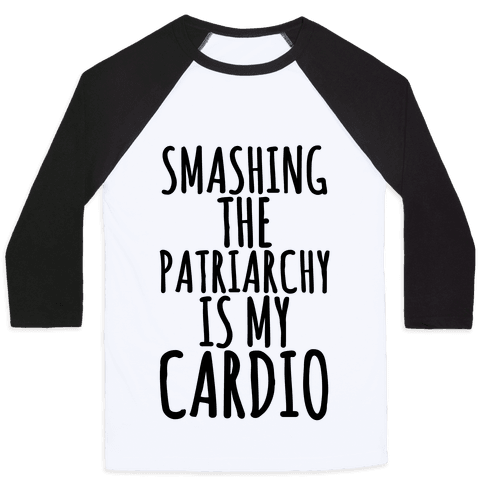 Smashing the Patriarchy is My Cardio Baseball Tee