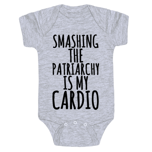 Smashing the Patriarchy is My Cardio Baby Onesy