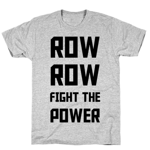 Row Row Fight The Power T-Shirt