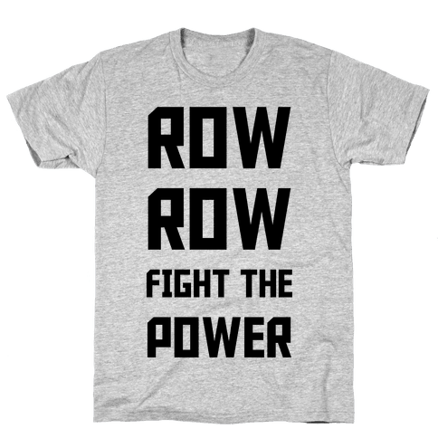 Row Row Fight The Power Mens T-Shirt