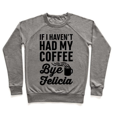 If I Haven't Had My Coffee Bye Felicia Pullover