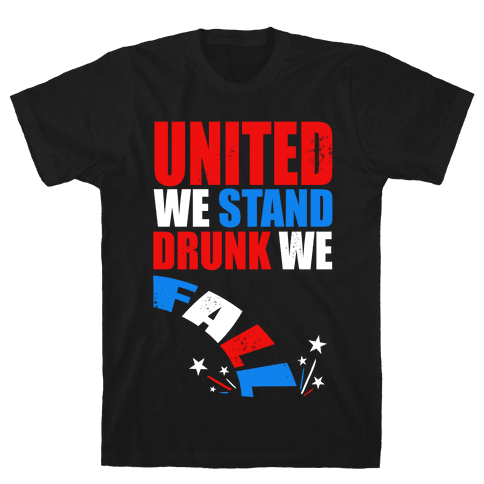 United We Stand. Drunk We Fall! Mens T-Shirt
