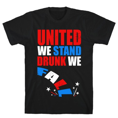 United We Stand. Drunk We Fall! T-Shirt