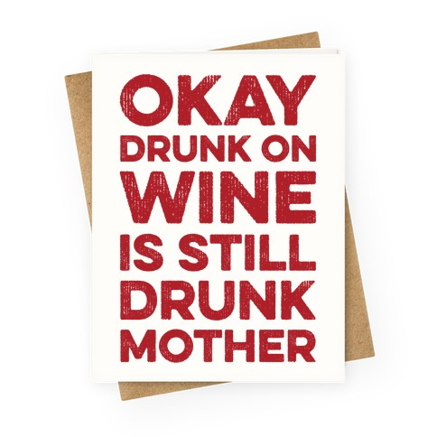 Okay Drunk On Wine Is Still Drunk Mother Greeting Card