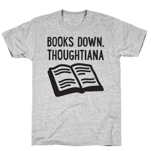 Books Down, Thoughtiana T-Shirt