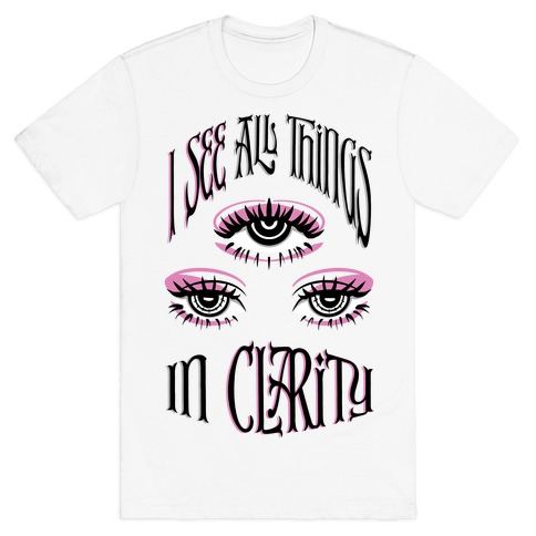 I See All Things In Clarity T-Shirt