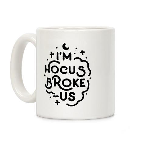 I'm Hocus Broke-us Coffee Mug