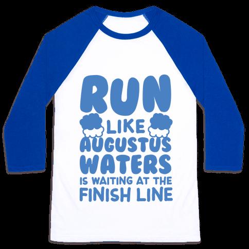 Run Like Augustus Waters Is Waiting At The Finish Line Baseball Tee