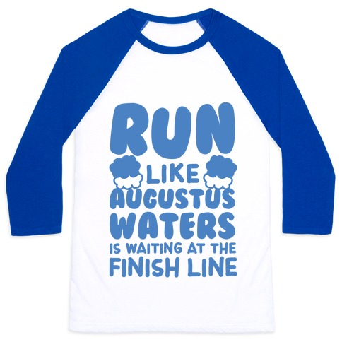 Run Like Augustus Waters Is Waiting At The Finish Line Baseball Tee