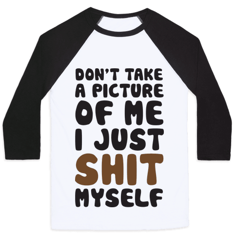 Don't Take A Picture Of Me Baseball Tee