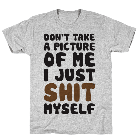 Don't Take A Picture Of Me Mens T-Shirt