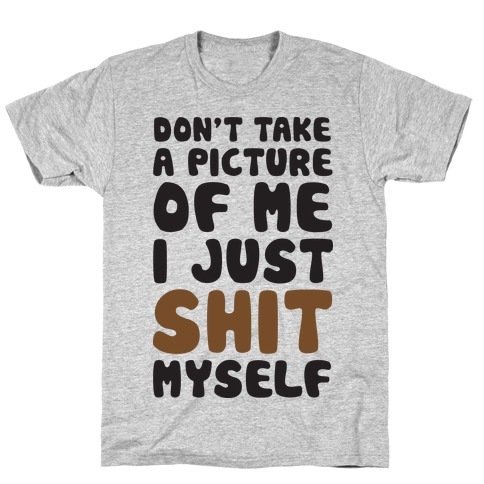 Don't Take A Picture Of Me T-Shirt