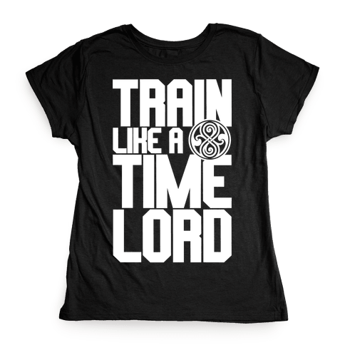 Train Like A Time Lord Womens T-Shirt