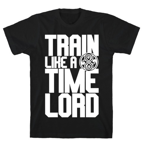 Train Like A Time Lord T-Shirt
