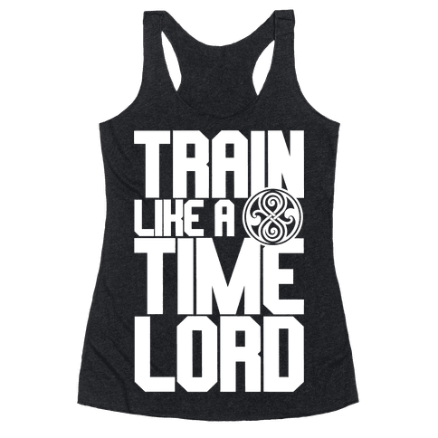 Train Like A Time Lord Racerback Tank Top