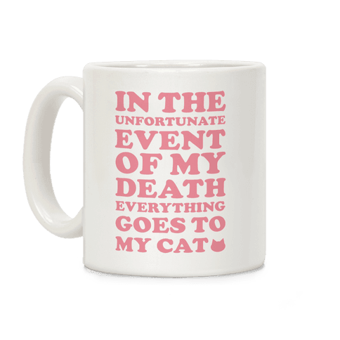 Everything Goes to My Cat Coffee Mug