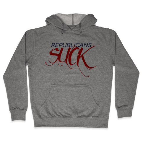 Republicans Suck Hooded Sweatshirt