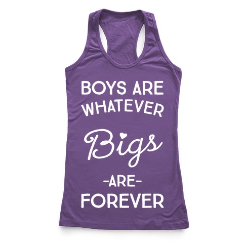 Boys Are Whatever Bigs Are Forever Racerback Tank Top