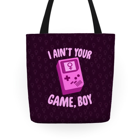 I Ain't Your Game, Boy Tote