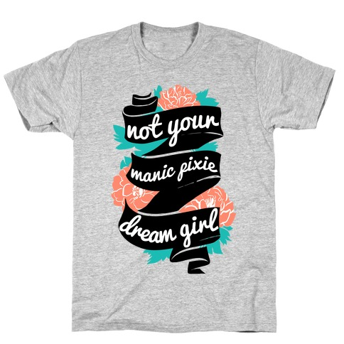 Not Your Manic Pixie Dream Girl T-Shirt