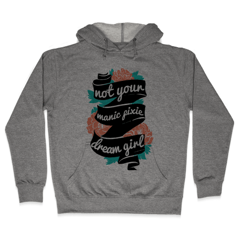 Not Your Manic Pixie Dream Girl Hooded Sweatshirt
