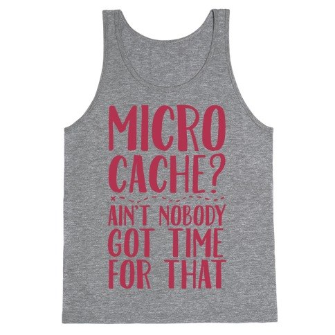 Micro Cache? Ain't Nobody Got Time For That Tank Top