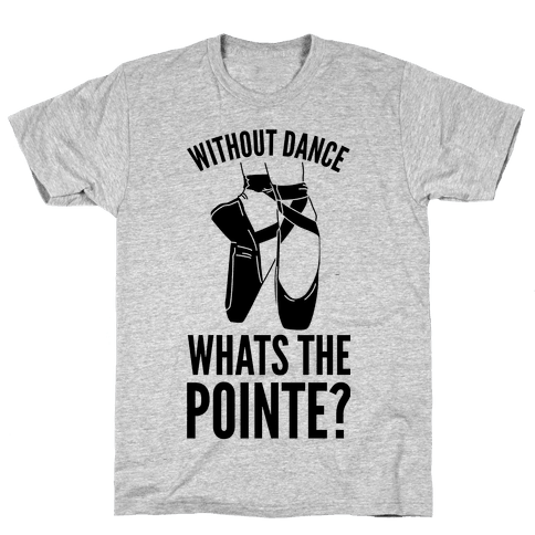 Without Dance Whats the Pointe Mens T-Shirt
