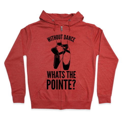 Without Dance Whats the Pointe Zip Hoodie
