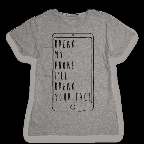 Break My Phone I'll Break Your Face Womens T-Shirt