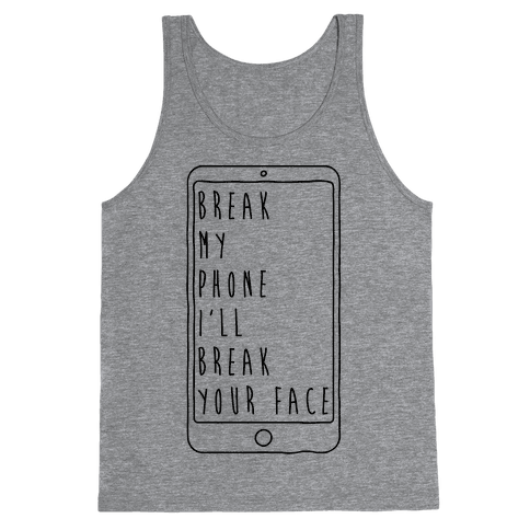 Break My Phone I'll Break Your Face Tank Top