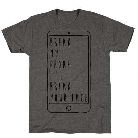 Break My Phone I'll Break Your Face T-Shirt
