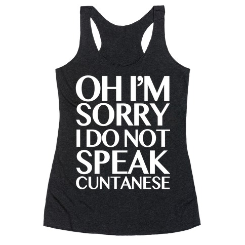 Sorry, I Do Not Speak C***anese Racerback Tank Top
