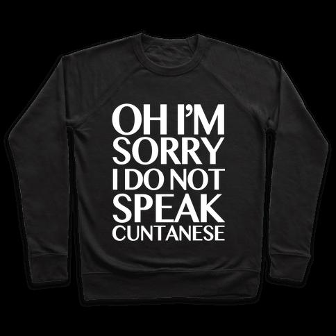 Sorry, I Do Not Speak C***anese Pullover