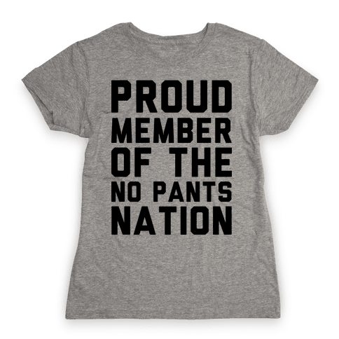 Proud Member Of The No Pants Nation Womens T-Shirt
