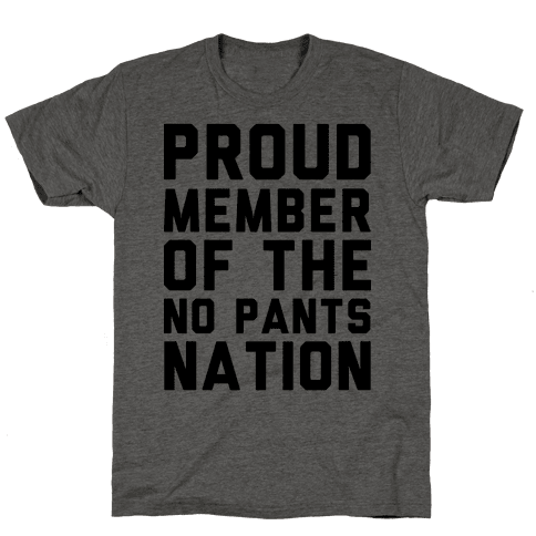 Proud Member Of The No Pants Nation