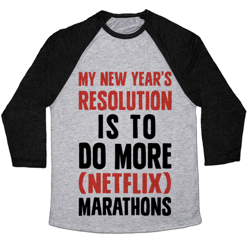 My New Year's Resolution Is To Do More Netflix Marathons Baseball Tee