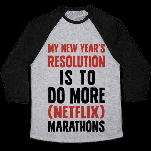 My New Year's Resolution Is To Do More Netflix Marathons Baseball Tee