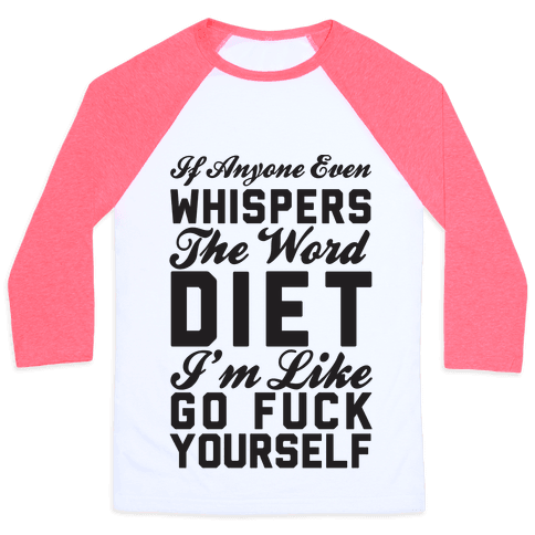 If Anyone Even Whispers The Word Diet I'm Like Go F*** Yourself Baseball Tee