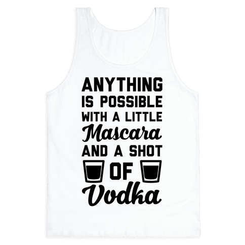 Anything Is Possible With A Little Mascara And A Shot Of Vodka Tank Top
